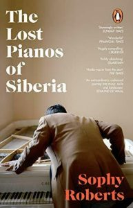 Review: The Lost Pianos of Siberia, by Sophy Roberts