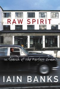 Review: Raw Spirit: In Search of the Perfect Dram, by Iain Banks