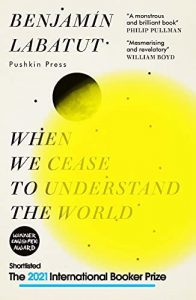 Read more about the article Review: When We Cease to Understand the World by Benjamin Labatut (2020)