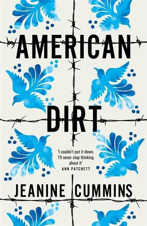 Review: American Dirt by Jeanine Cummins  Jeanine Cummins has attracted a huge amount of controversy in the States for her latest novel.